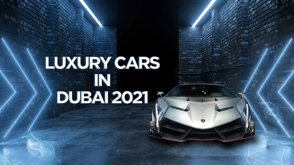 Luxury Cars Dubai 2021